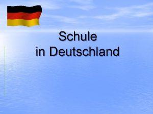 Schule in Deutschland Das Schulsystem in Deutschland ist