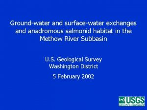 Groundwater and surfacewater exchanges and anadromous salmonid habitat