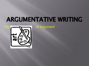 ARGUMENTATIVE WRITING The of Argument The Parts of