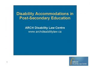 Disability Accommodations in PostSecondary Education ARCH Disability Law