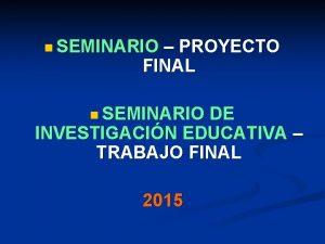 n SEMINARIO PROYECTO FINAL n SEMINARIO DE INVESTIGACIN