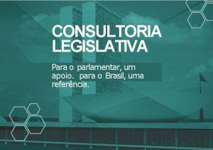 CONSULTORIA LEGISLATIVA Para o parlamentar um apoio para