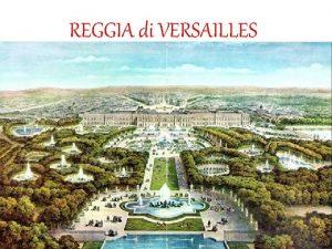 REGGIA di VERSAILLES STORIA La reggia di Versailles