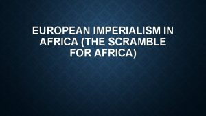 EUROPEAN IMPERIALISM IN AFRICA THE SCRAMBLE FOR AFRICA
