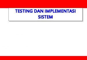 TESTING DAN IMPLEMENTASI SISTEM Pendahuluan Secara umum diketahui