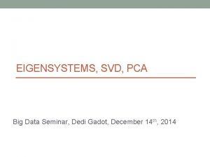 EIGENSYSTEMS SVD PCA Big Data Seminar Dedi Gadot