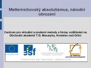 Metternichovsk absolutismus nrodn obrozen Centrum pro virtuln a