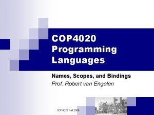 COP 4020 Programming Languages Names Scopes and Bindings