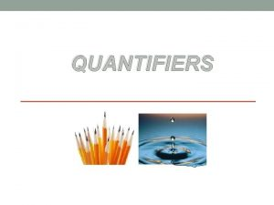 QUANTIFIERS UNCOUNTABLENOUNS Little and a Little are used