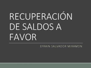 RECUPERACIN DE SALDOS A FAVOR EFRAIN SALVADOR MIRAMON
