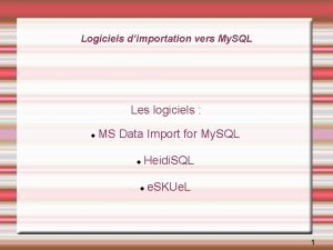 Logiciels dimportation vers My SQL Les logiciels MS
