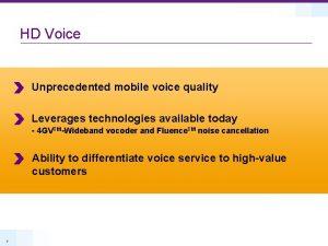 HD Voice Unprecedented mobile voice quality Leverages technologies