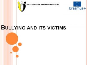 FIGHT AGAINST DISCRIMINATION AND RACISM BULLYING AND ITS