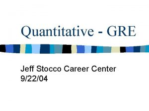Quantitative GRE Jeff Stocco Career Center 92204 Geography