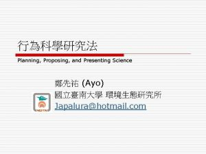Planning Proposing and Presenting Science Ayo Japalurahotmail com