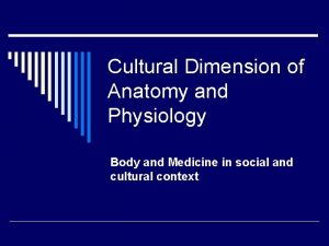 Cultural Dimension of Anatomy and Physiology Body and