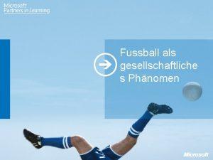 Fussball als gesellschaftliche s Phnomen Sportliches Gesellschaftliches Inhalt