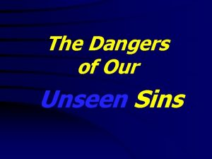 The Dangers of Our Unseen Sins The Dangers