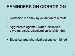 REMINDERS ON CORROSION Corrosion attack by oxidation of