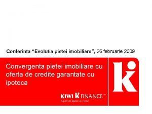 Conferinta Evolutia pietei imobiliare 26 februarie 2009 Convergenta