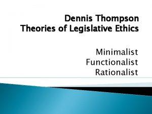 Dennis Thompson Theories of Legislative Ethics Minimalist Functionalist