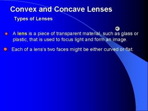 Convex and Concave Lenses Types of Lenses A