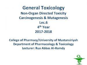 General Toxicology NonOrgan Directed Toxicity Carcinogenesis Mutagenesis Lec
