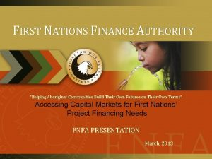 FIRST NATIONS FINANCE AUTHORITY Helping Aboriginal Communities Build