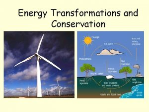 Energy Transformations and Conservation Energy Transformations What does
