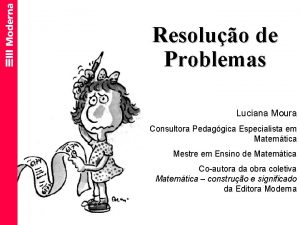 Resoluo de Problemas Luciana Moura Consultora Pedaggica Especialista