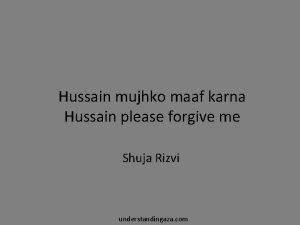 Hussain mujhko maaf karna Hussain please forgive me