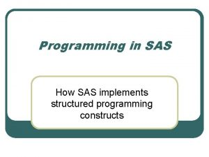 Programming in SAS How SAS implements structured programming