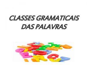 CLASSES GRAMATICAIS DAS PALAVRAS Interjeio As interjeies podem