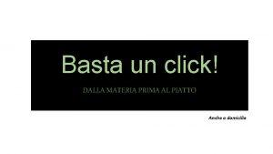 Basta un click DALLA MATERIA PRIMA AL PIATTO