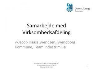 Samarbejde med Virksomhedsafdeling vJacob Haass Svendsen Svendborg Kommune