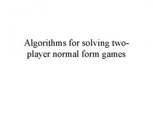 Algorithms for solving twoplayer normal form games Recall