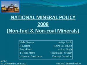 NATIONAL MINERAL POLICY 2008 Nonfuel Noncoal Minerals Nidhi