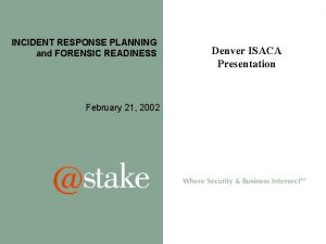 INCIDENT RESPONSE PLANNING and FORENSIC READINESS February 21