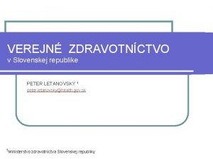 VEREJN ZDRAVOTNCTVO v Slovenskej republike PETER LETANOVSK 1