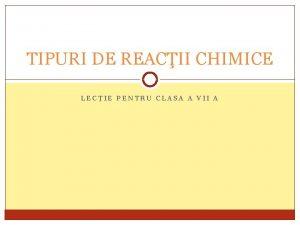 TIPURI DE REACII CHIMICE LECIE PENTRU CLASA A
