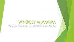 WYKRESY w MAXIMA Przygotowali Mateusz Jasiski Adam Kuliski