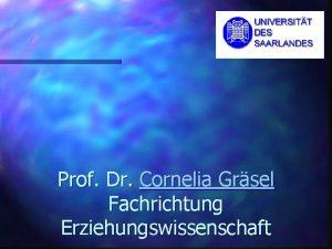 Prof Dr Cornelia Grsel Fachrichtung Erziehungswissenschaft Caren Bredin