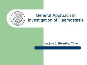 General Approach in Investigation of Haemostasis Lecture 2