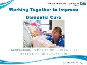 Working Together to Improve Dementia Care Sara Deakin