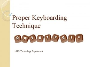 Proper Keyboarding Technique LISD Technology Department Proper keyboarding