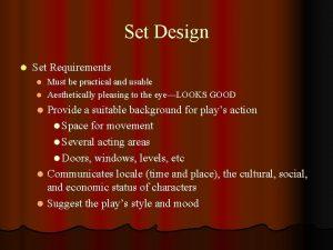 Set Design l Set Requirements Must be practical