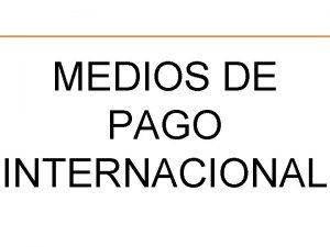 MEDIOS DE PAGO INTERNACIONAL FORMA DE PAGO DIRECTOS