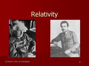 Relativity SCNATS 1730 XXVI Relativity 1 Albert Einstein