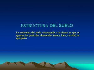 ESTRUCTURA DEL SUELO La estructura del suelo corresponde