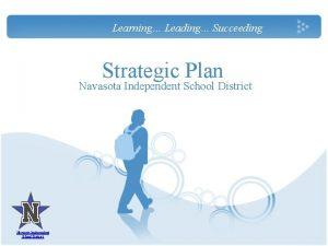 Learning Leading Succeeding Strategic Plan Navasota Independent School
